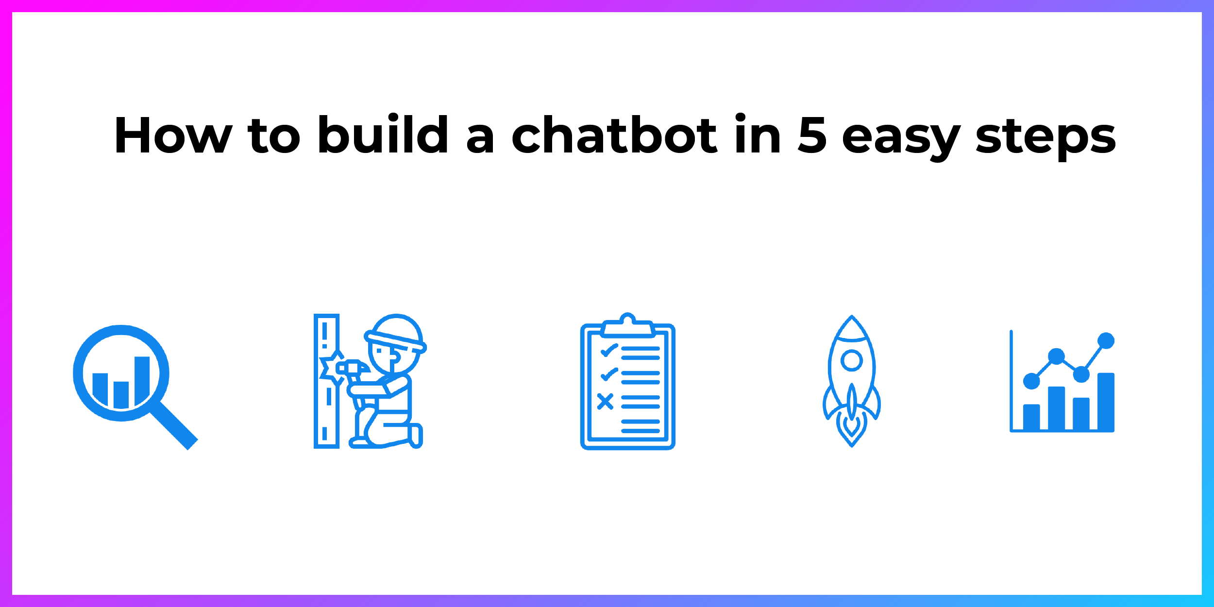 How to build a chatbot in 5 easy steps