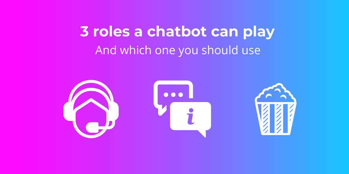 3 roles a chatbot can play and which you should use