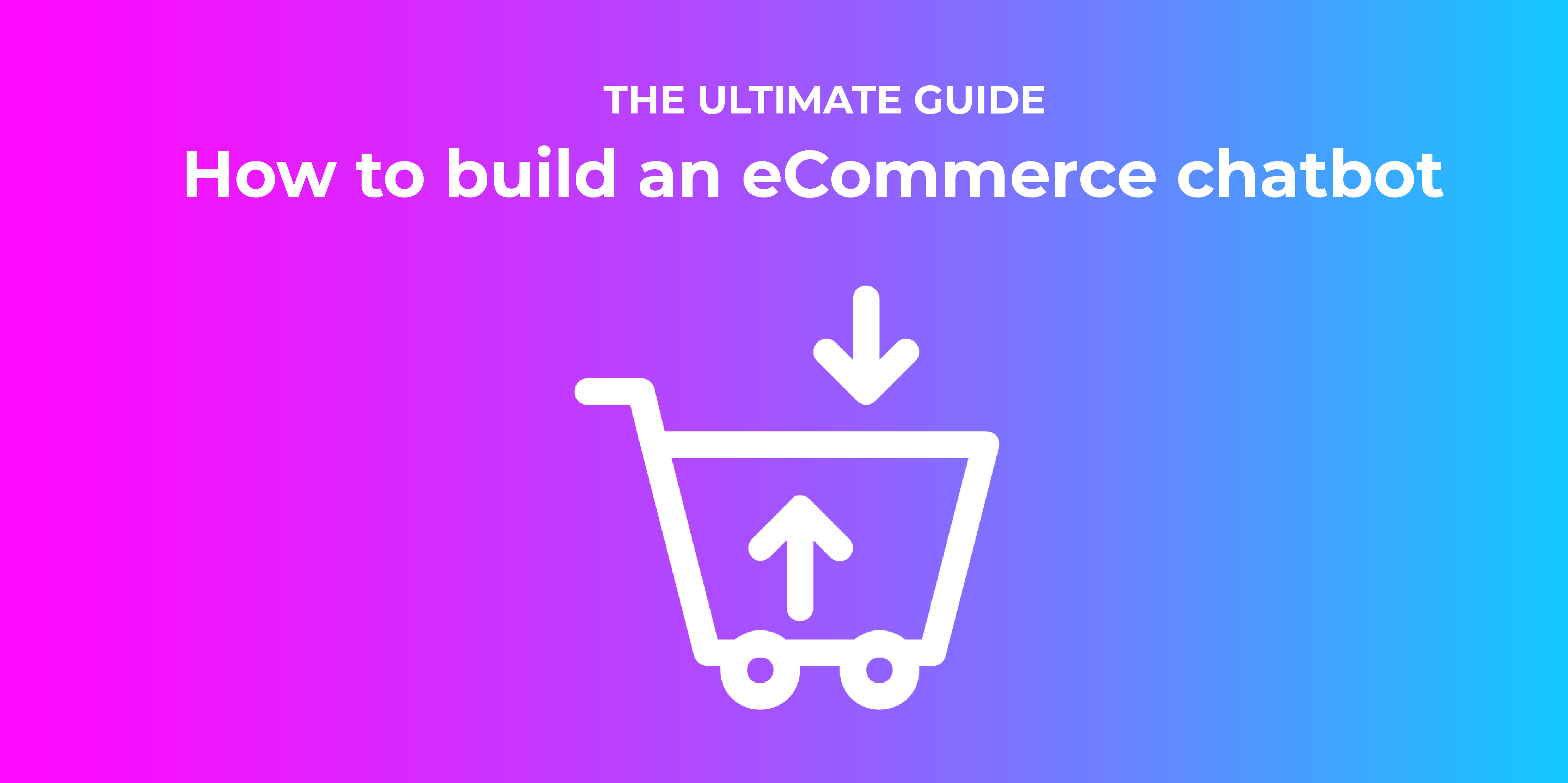 How to build an eCommerce chatbot: The Ultimate Guide (2020)
