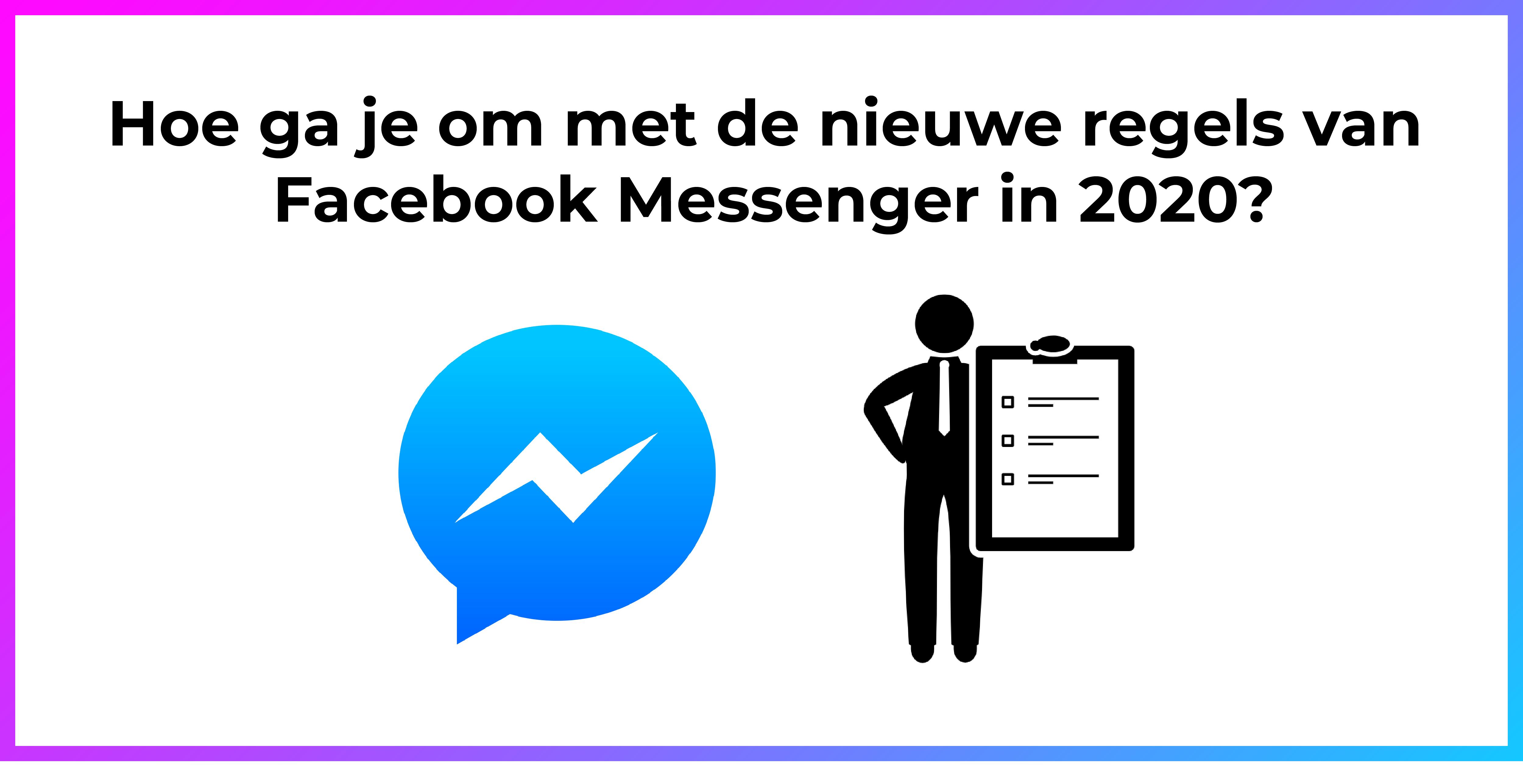 Hoe ga je om met de nieuwe regels van Facebook Messenger in 2020?