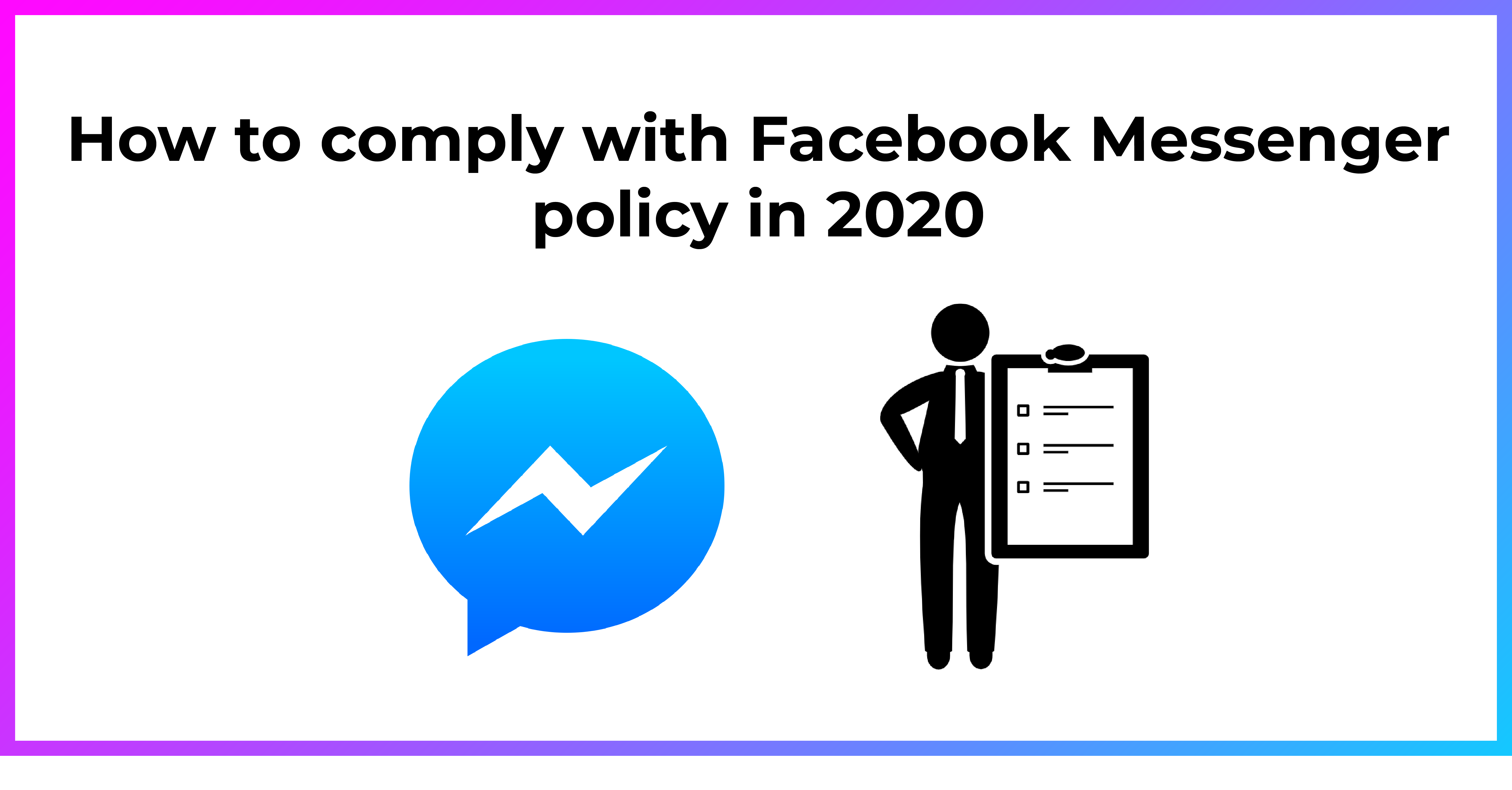How to comply with Facebook Messenger policy in 2020