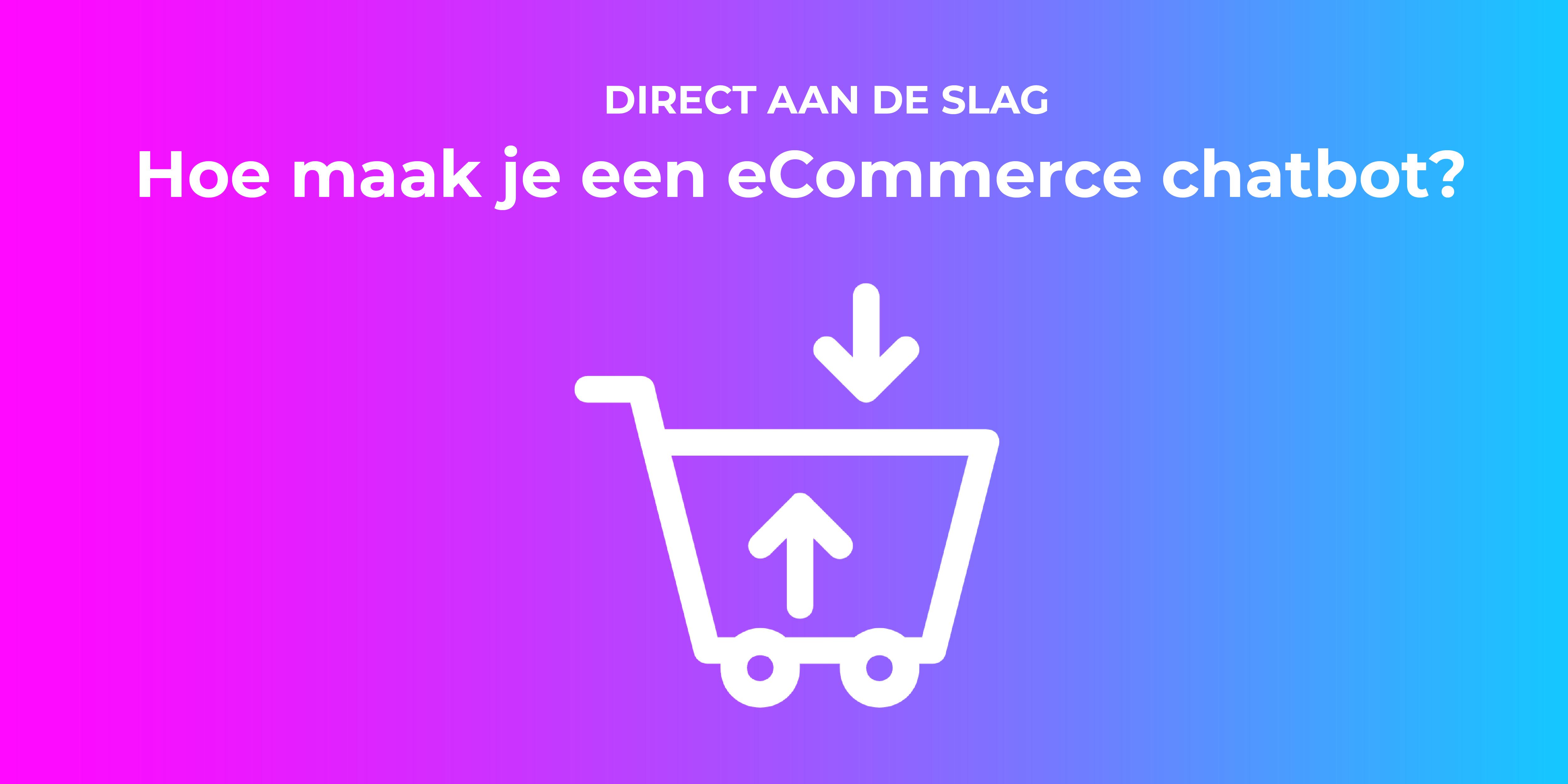 Hoe maak je een eCommerce chatbot in 2020? Direct aan de slag!