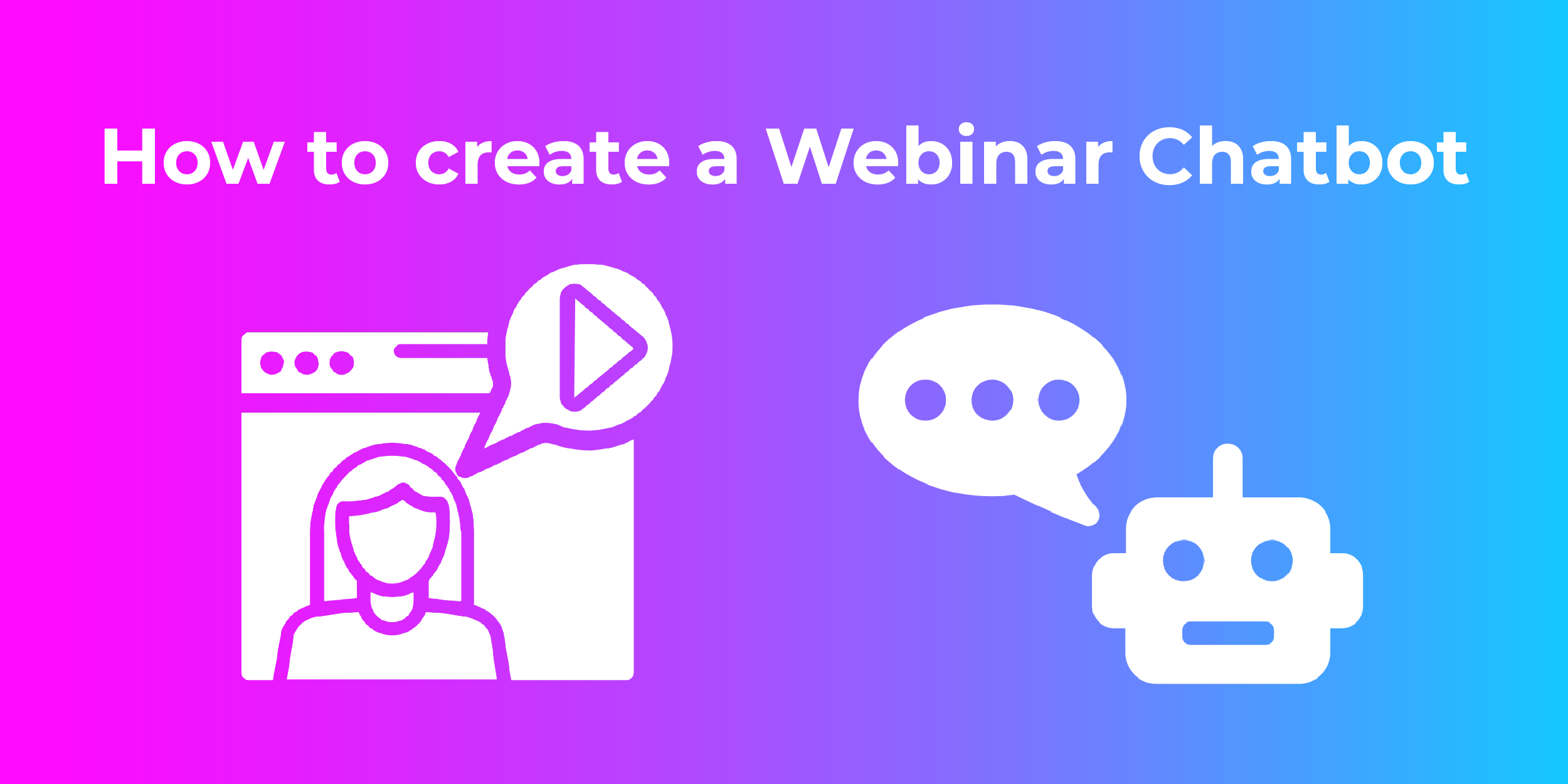 How to create a Webinar Chatbot