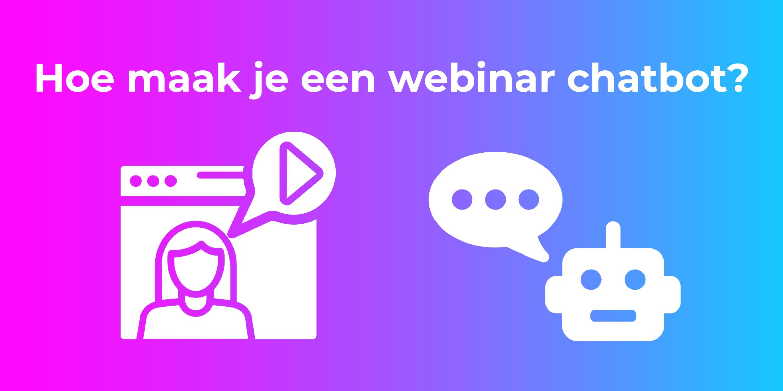 Hoe maak je Webinar Chatbot?